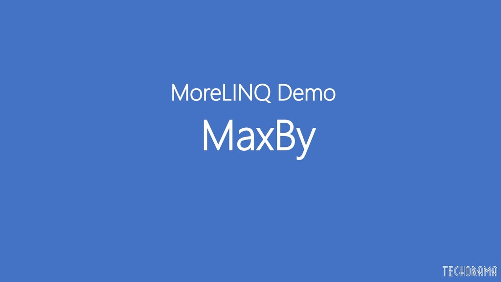 MaxBy MoreLINQ Demo