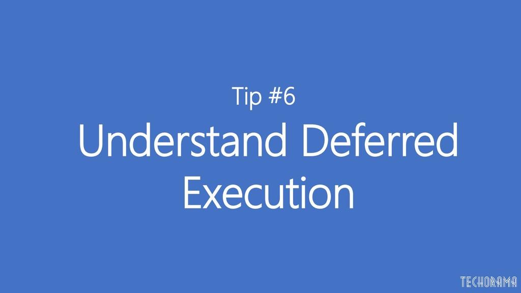 Understand Deferred Execution Tip #6