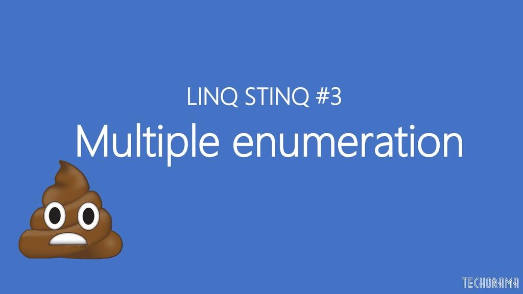 Multiple enumeration LINQ STINQ #3