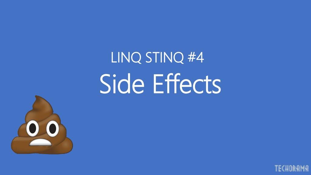 Side Effects LINQ STINQ #4
