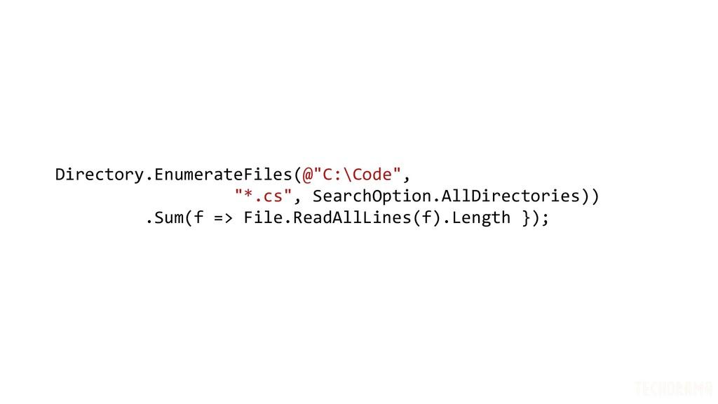 "Directory.EnumerateFiles(@""C:\Code"", ""*.cs"", Se..."