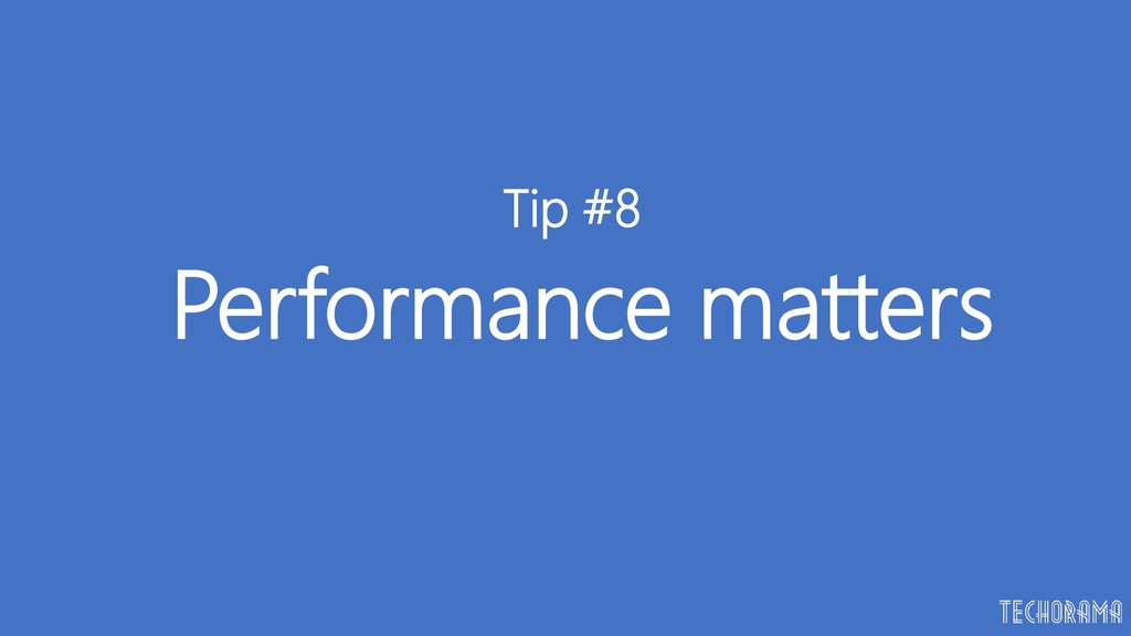 Performance matters Tip #8