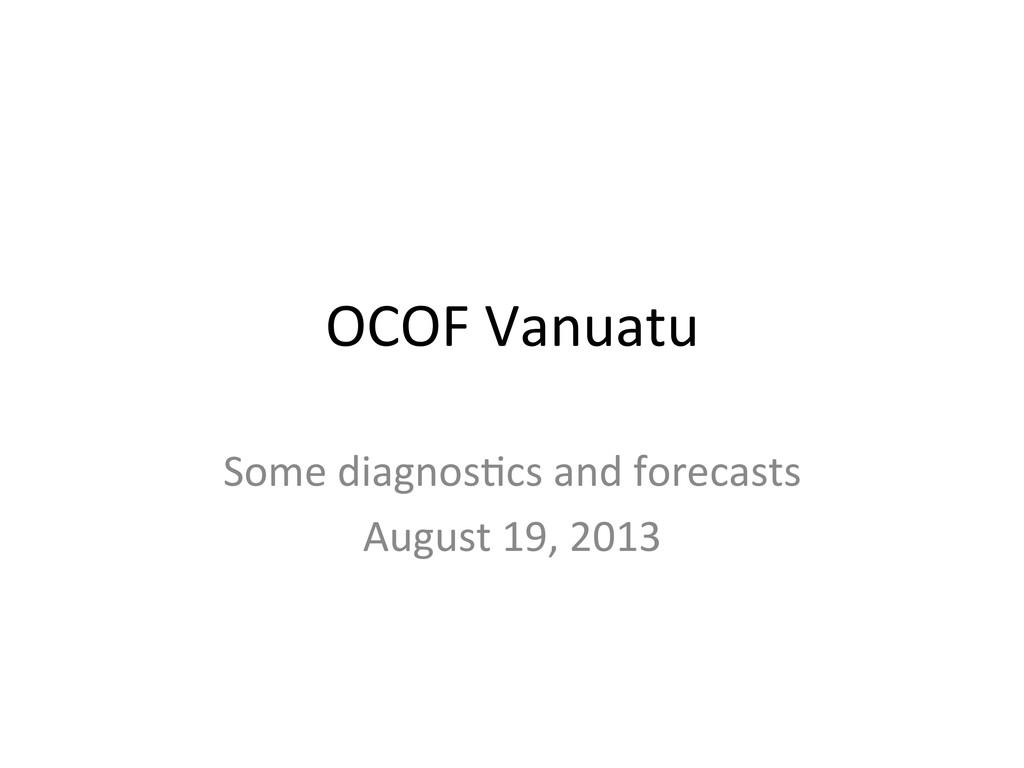 OCOF Vanuatu    Some diagnos2cs ...