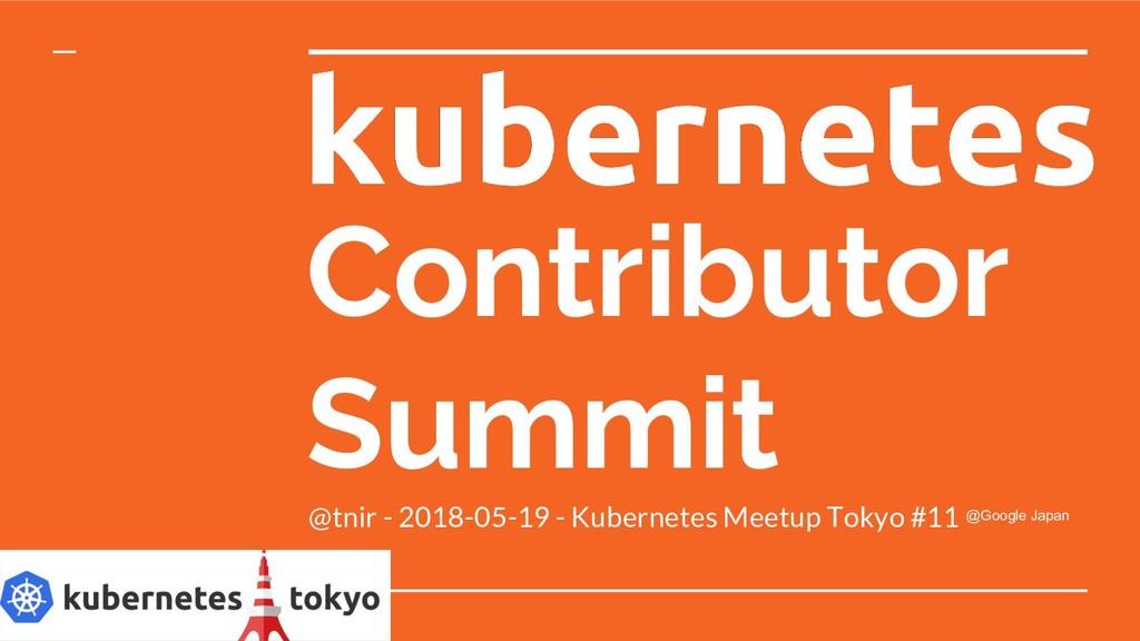 Contributor Summit @tnir - 2018-05-19 - Kuberne...