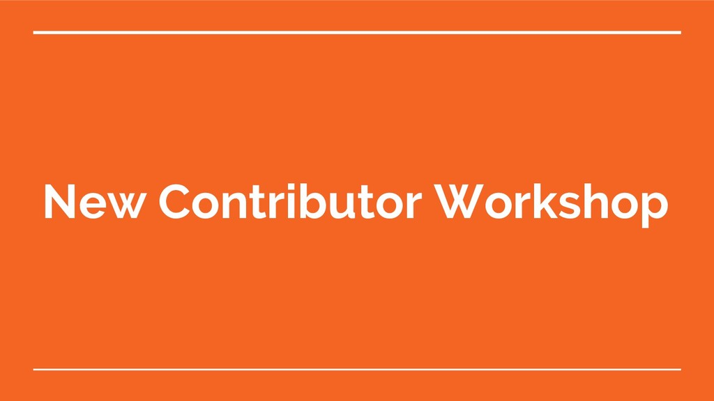 New Contributor Workshop