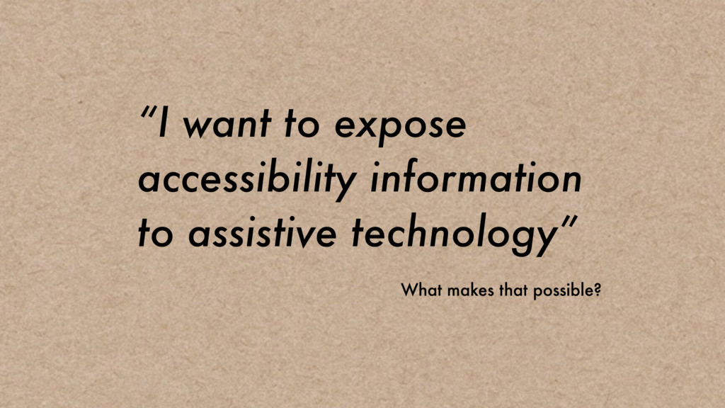 """I want to expose accessibility information to ..."