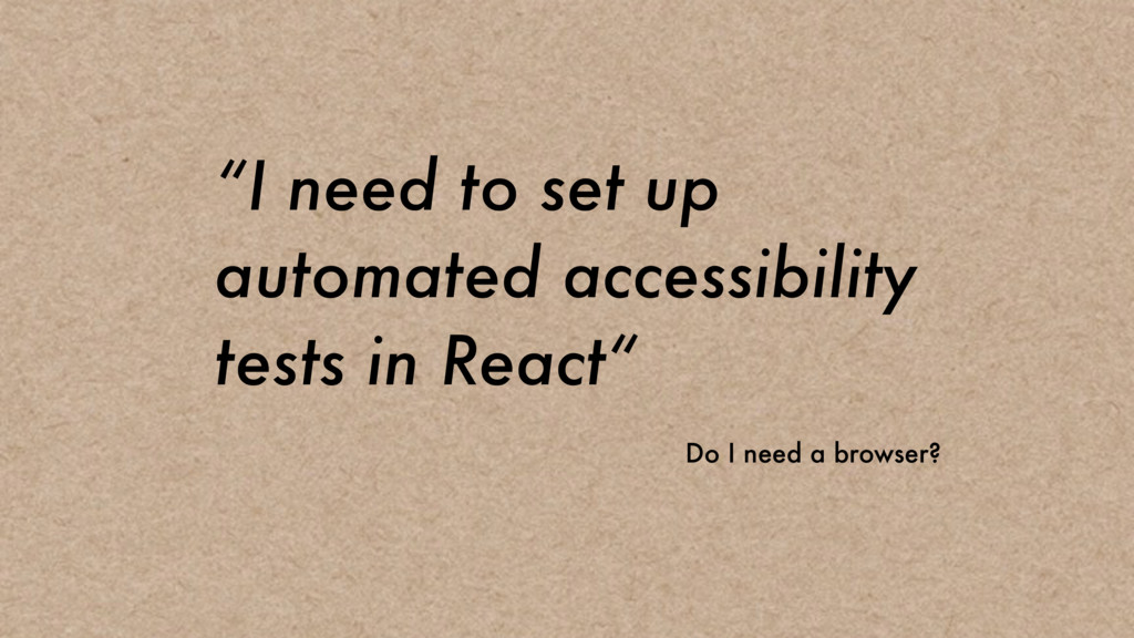 """I need to set up automated accessibility tests..."