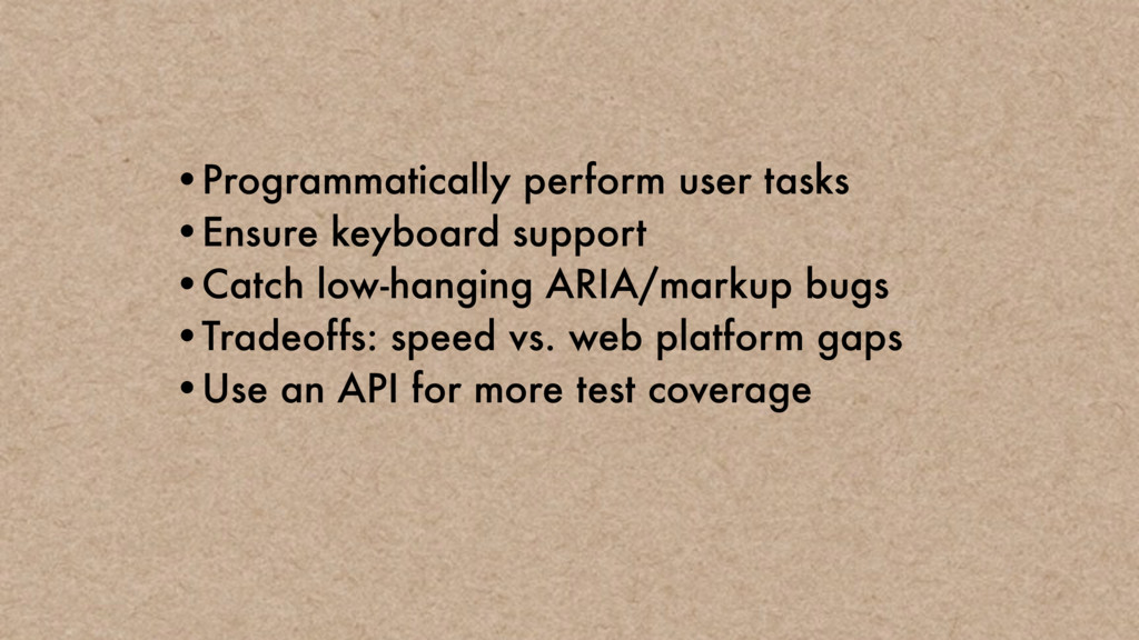 •Programmatically perform user tasks •Ensure ke...