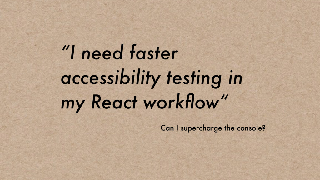 """I need faster accessibility testing in my Reac..."