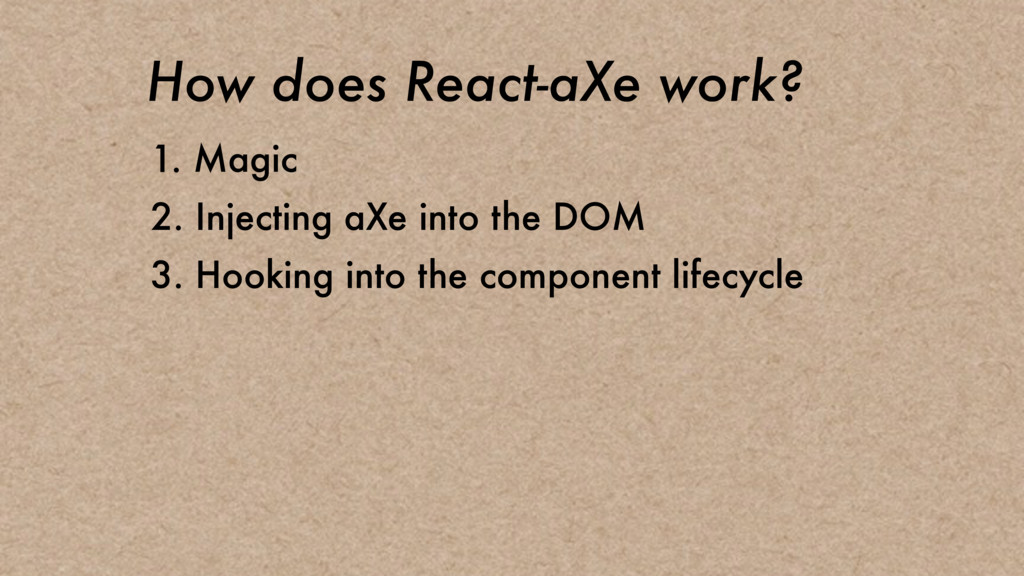 How does React-aXe work? 1. Magic 2. Injecting ...