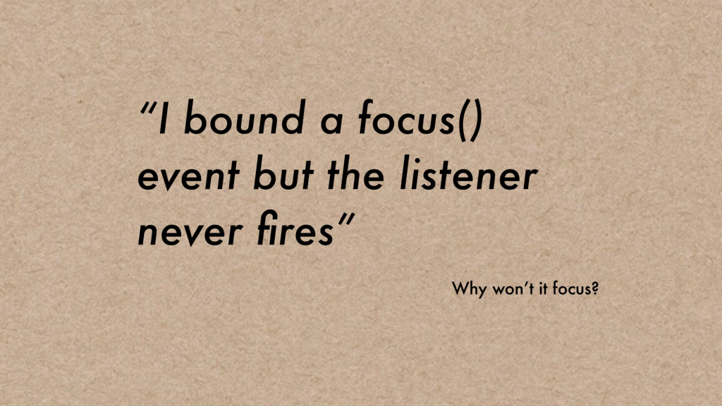 """I bound a focus() event but the listener never..."