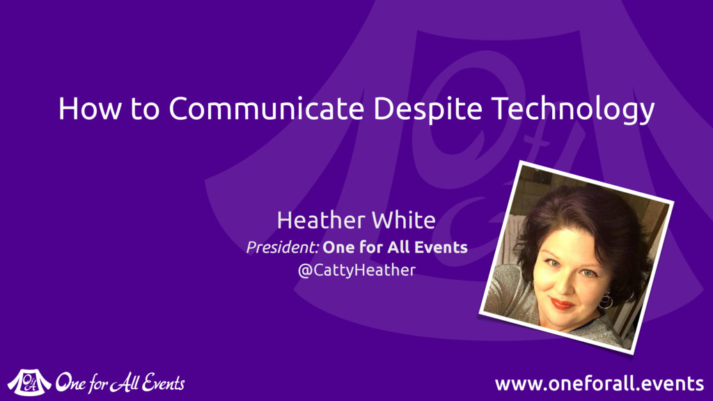 www.oneforall.events How to Communicate Despite...
