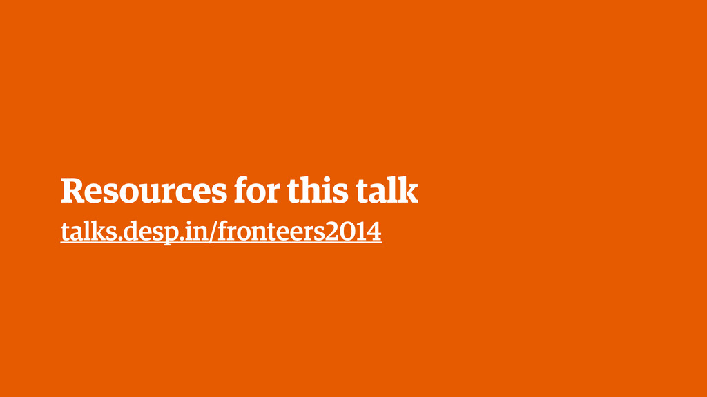talks.desp.in/fronteers2014 Resources for this ...