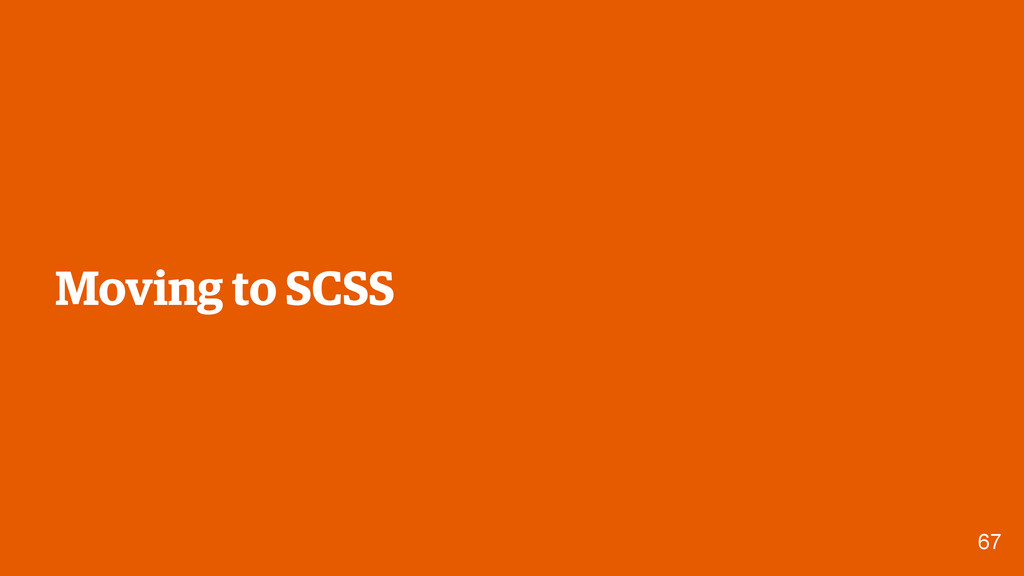 67 Moving to SCSS