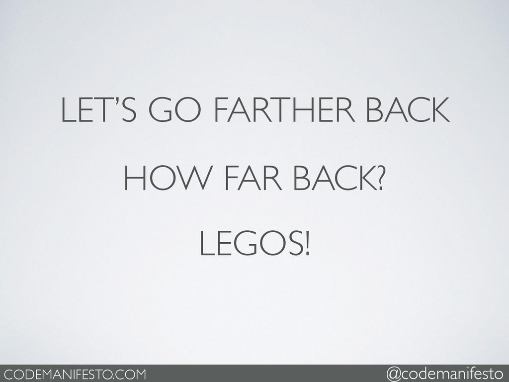 LET'S GO FARTHER BACK LEGOS! HOW FAR BACK? CODE...