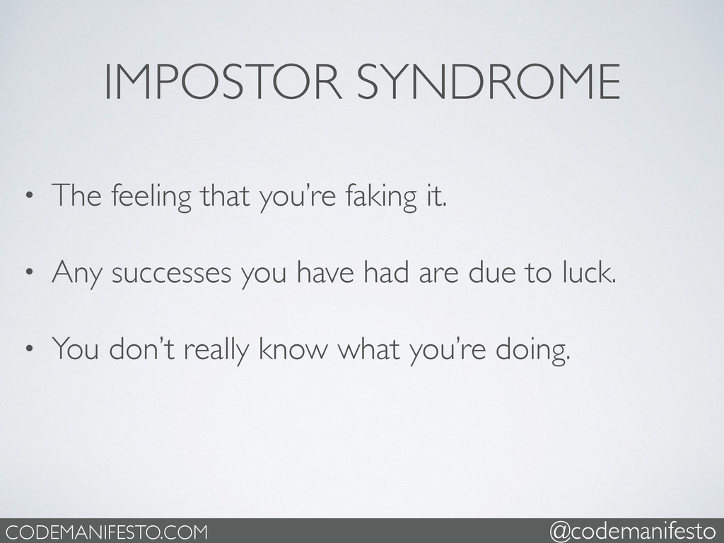 IMPOSTOR SYNDROME • The feeling that you're fak...