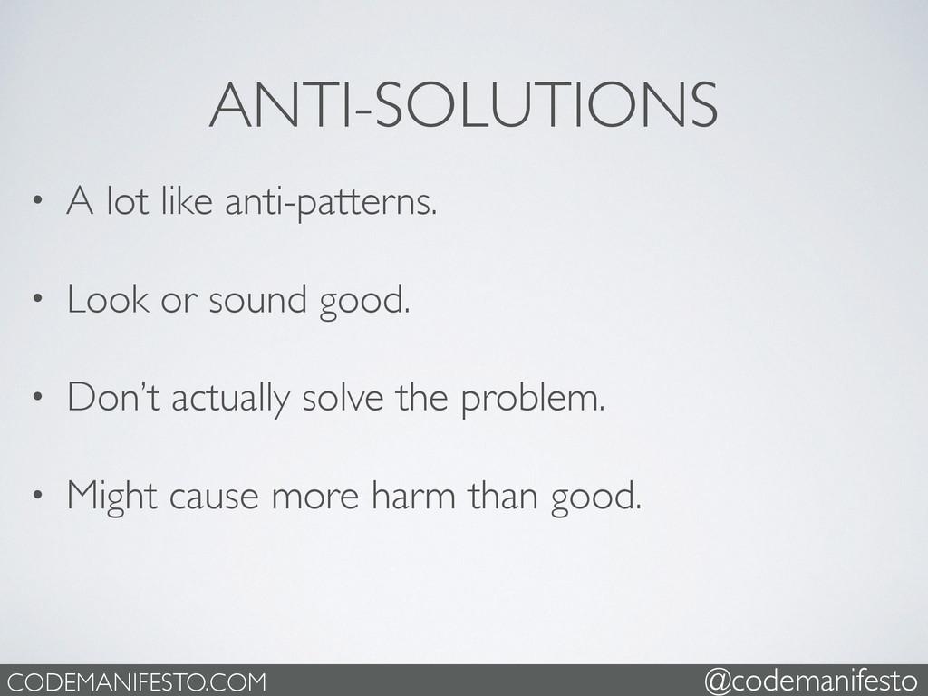 ANTI-SOLUTIONS • A lot like anti-patterns.  •...