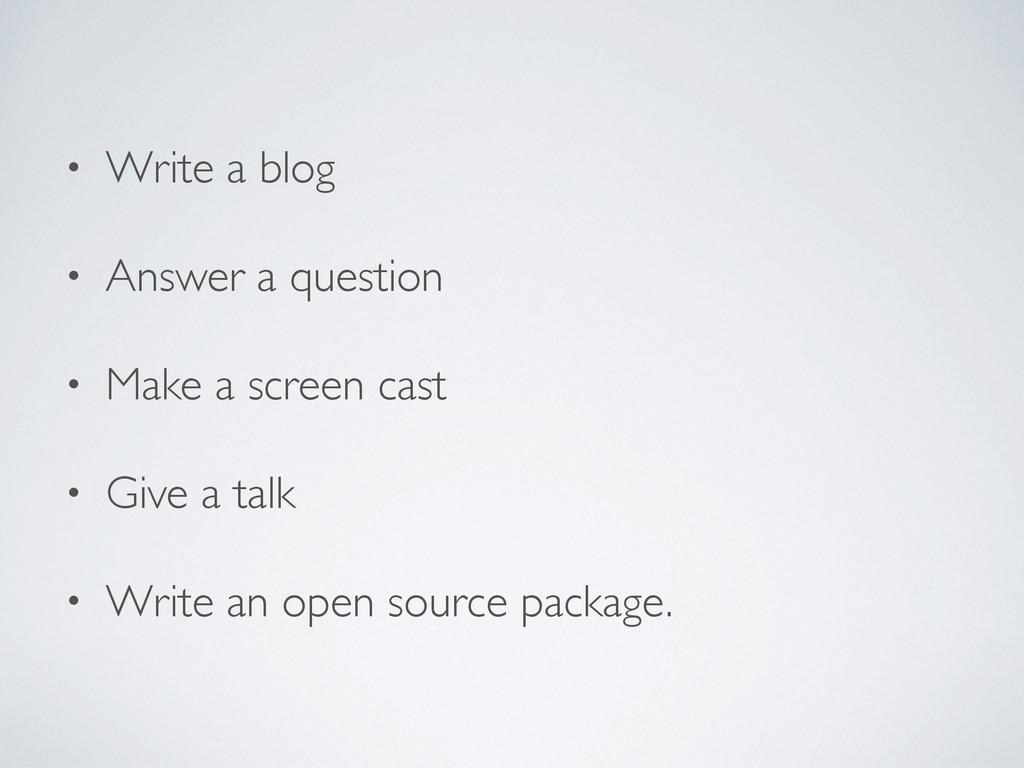 • Write a blog  • Answer a question  • Make...
