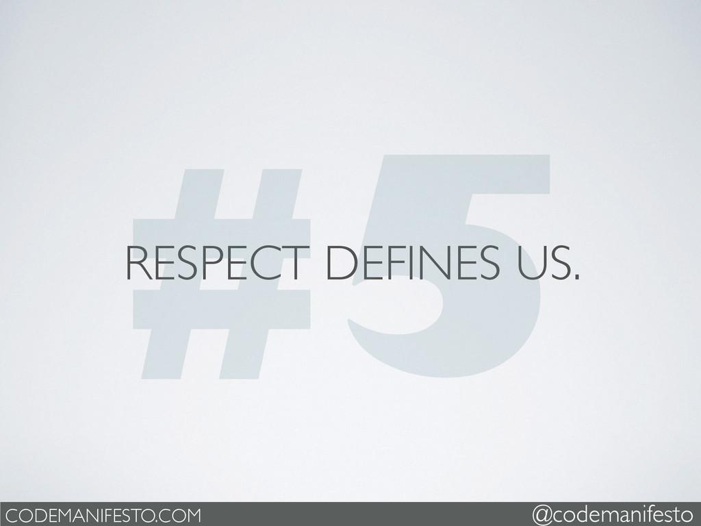 RESPECT DEFINES US. CODEMANIFESTO.COM @codemani...