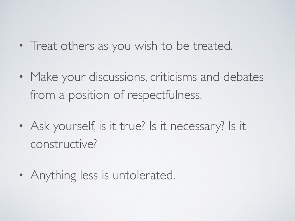 • Treat others as you wish to be treated.   •...