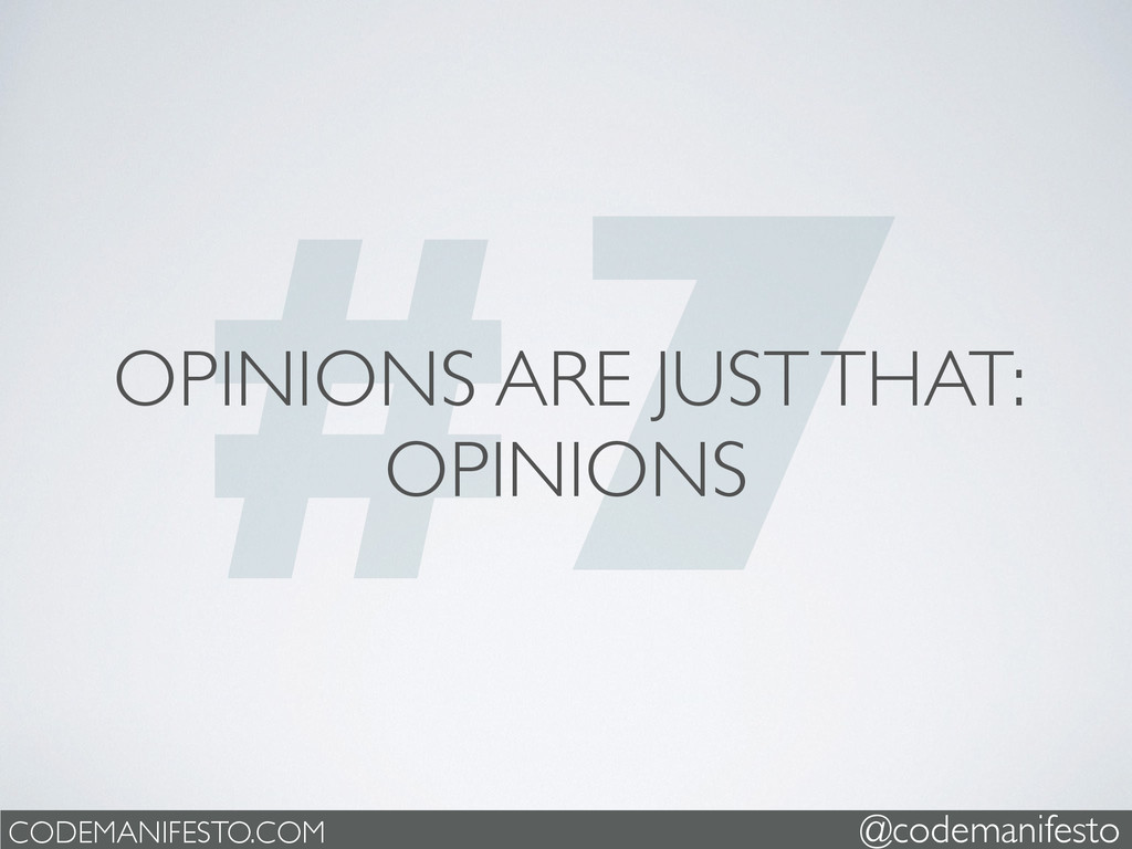 #7 OPINIONS ARE JUST THAT: OPINIONS CODEMANIFES...