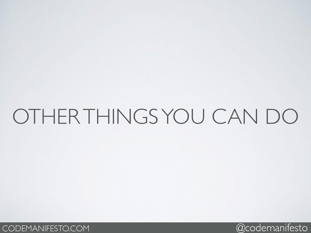 OTHER THINGS YOU CAN DO CODEMANIFESTO.COM @code...