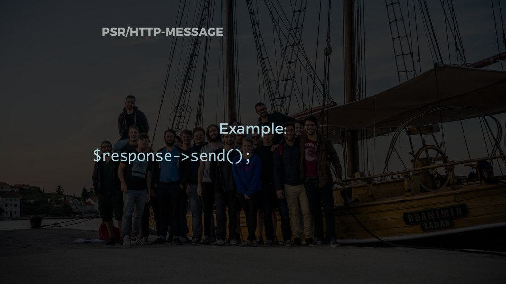 Example: $response->send(); PSR/HTTP-MESSAGE