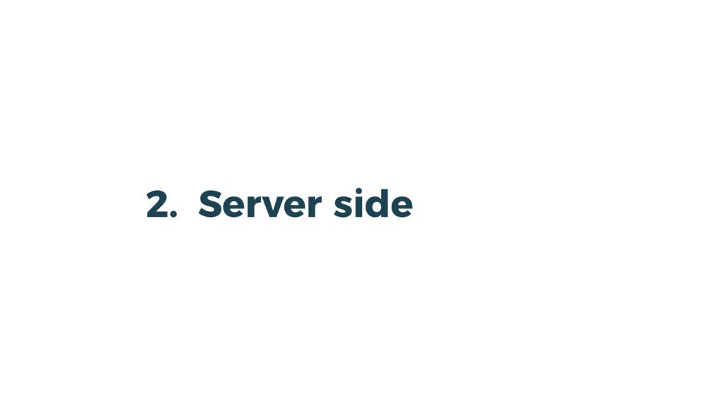2. Server side