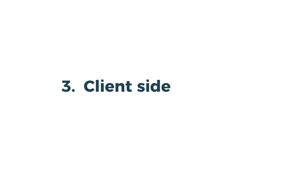 3. Client side
