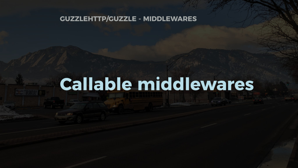 GUZZLEHTTP/GUZZLE - MIDDLEWARES Callable middle...