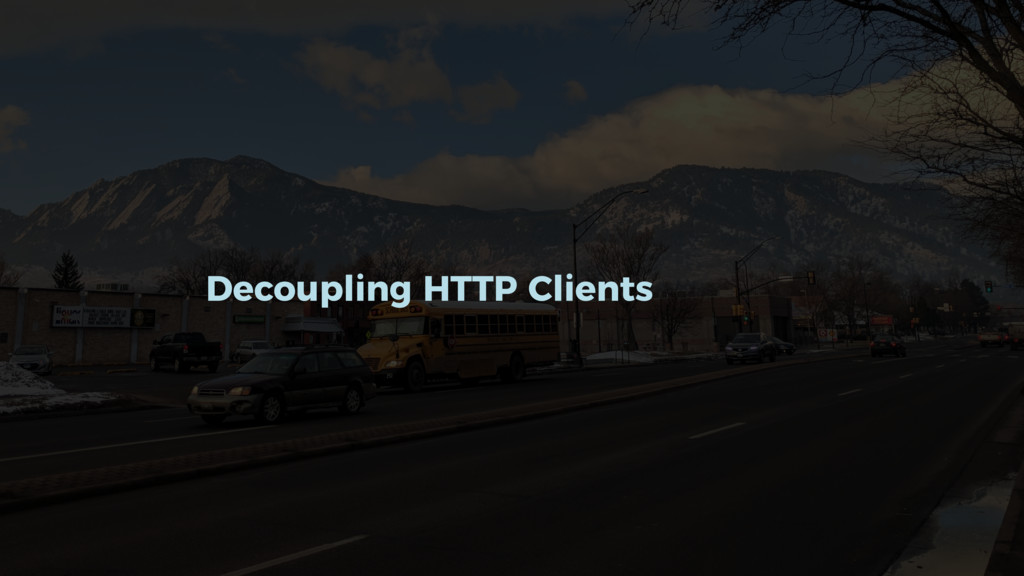 Decoupling HTTP Clients
