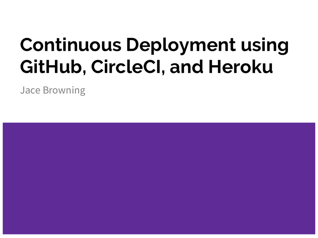Continuous Deployment using GitHub, CircleCI, a...