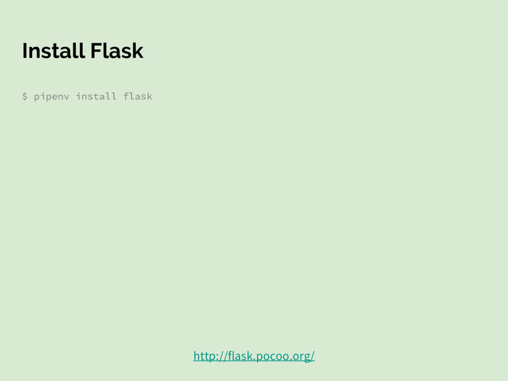 Install Flask $ pipenv install flask http://fla...