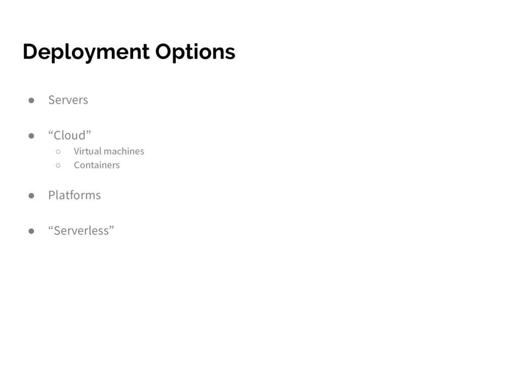 "Deployment Options ● Servers ● ""Cloud"" ○ Virtua..."