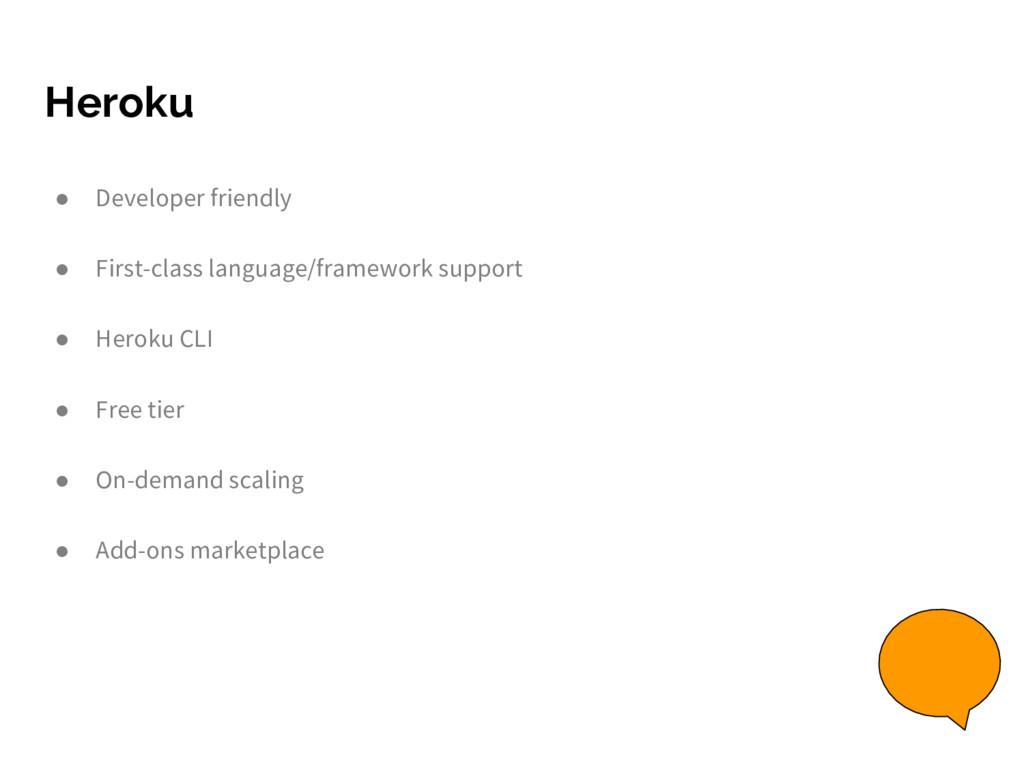 Heroku ● Developer friendly ● First-class langu...