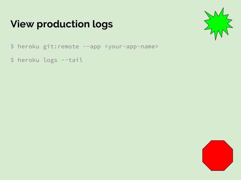 View production logs $ heroku git:remote --app ...