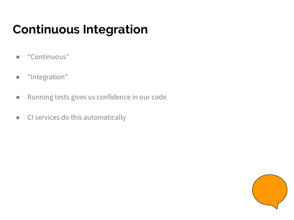 "Continuous Integration ● ""Continuous"" ● ""Integr..."