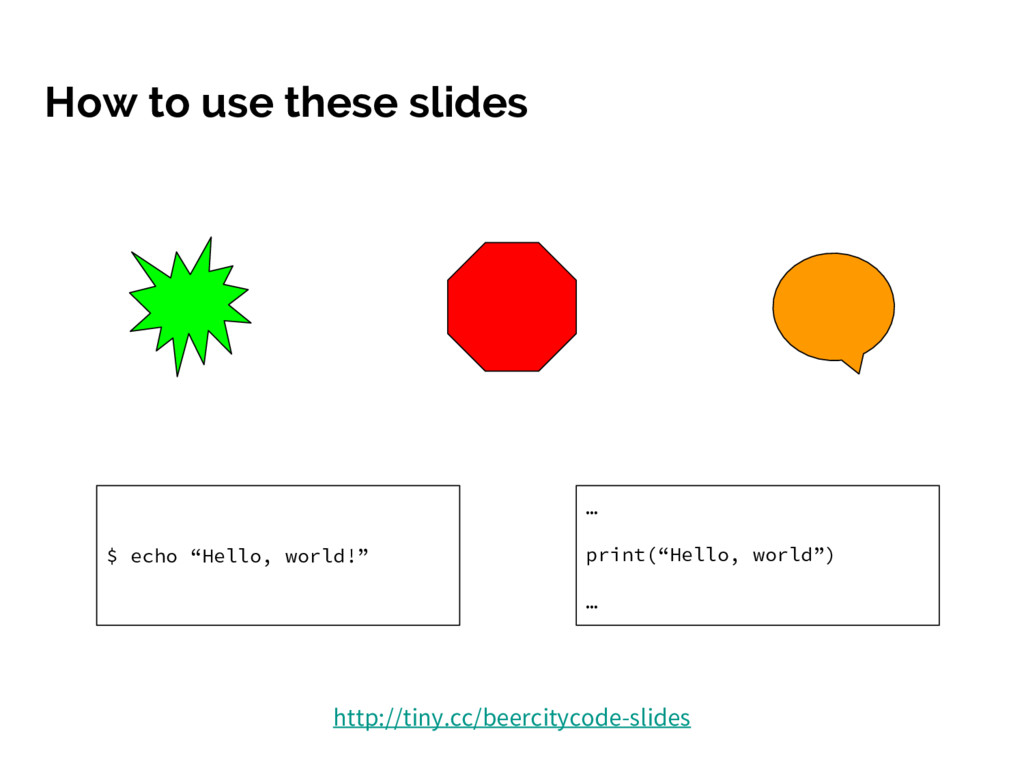 """How to use these slides … print(""""Hello, world"""")..."""