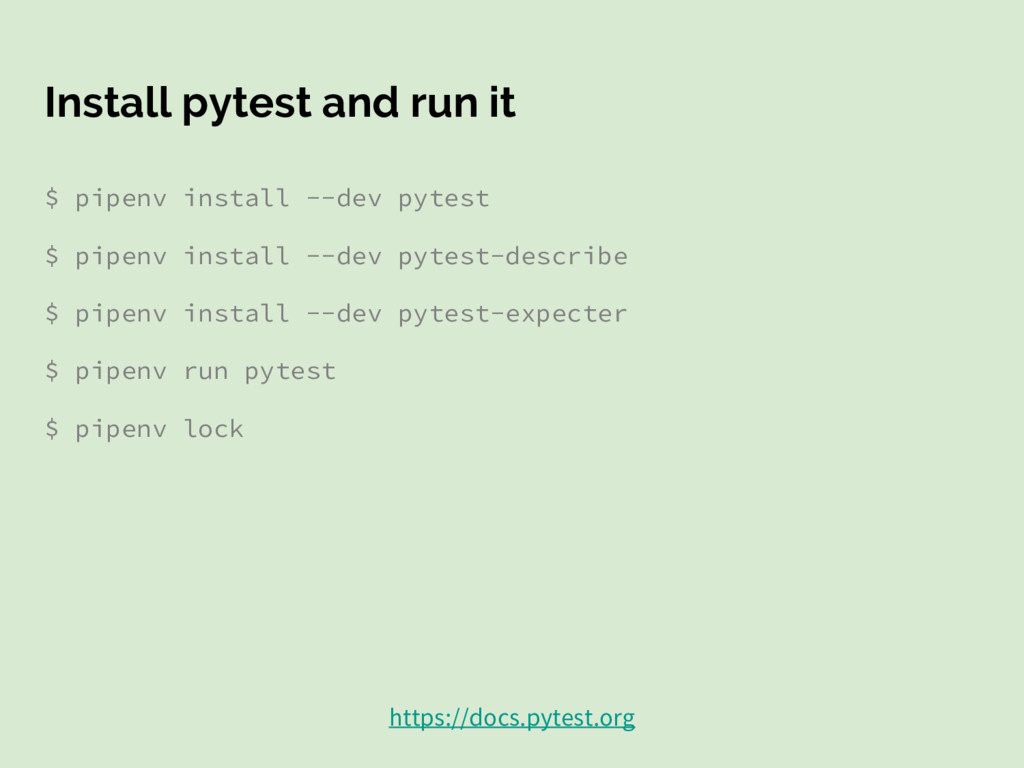 Install pytest and run it $ pipenv install --de...