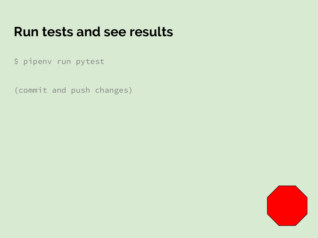 Run tests and see results $ pipenv run pytest (...