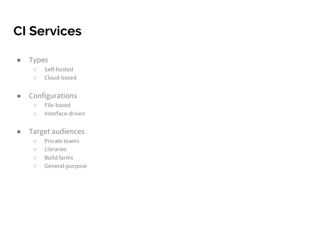 CI Services ● Types ○ Self-hosted ○ Cloud-based...