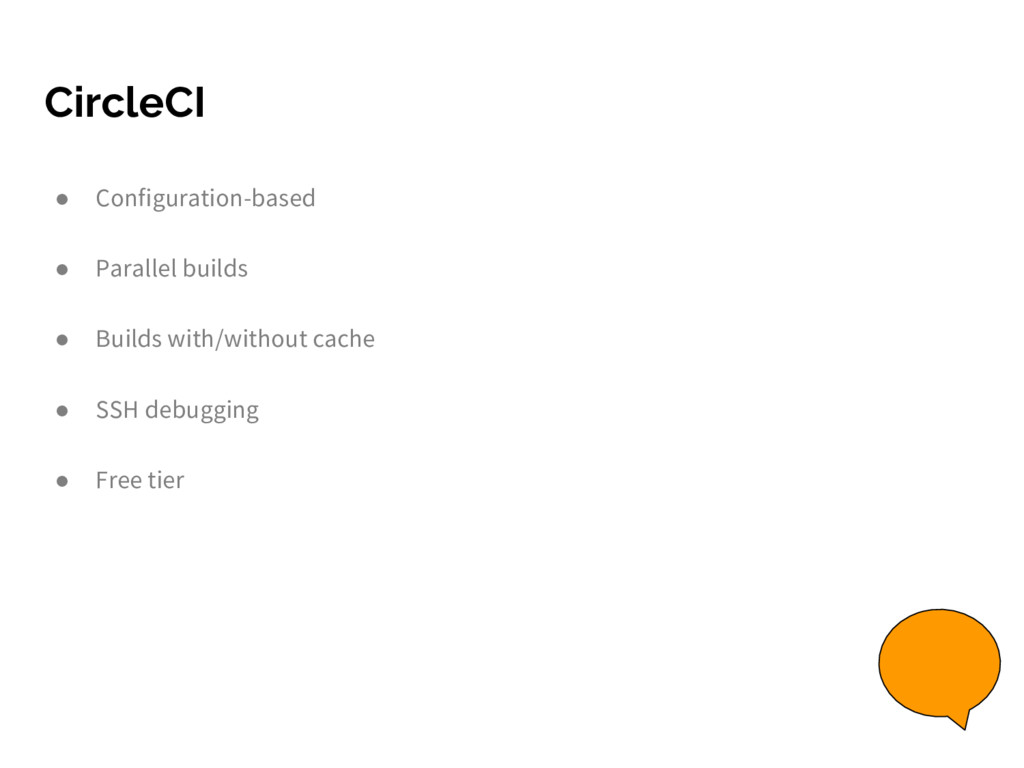CircleCI ● Configuration-based ● Parallel build...