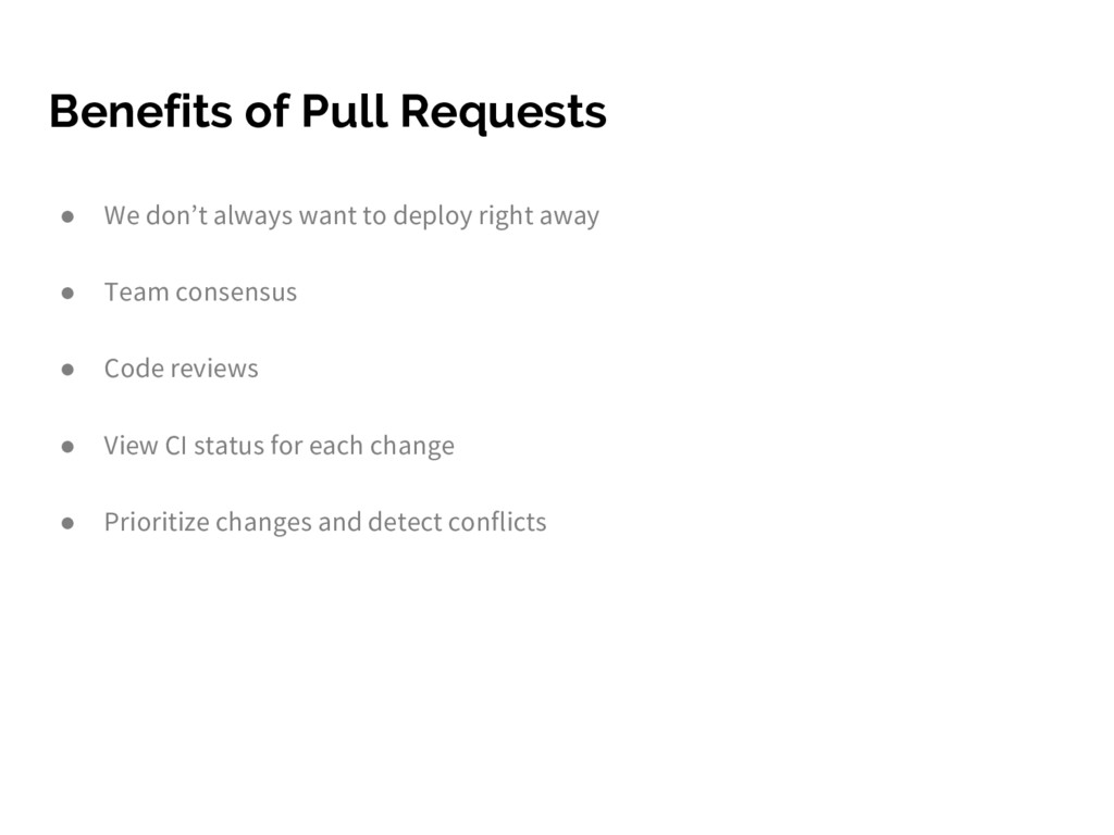 Benefits of Pull Requests ● We don't always wan...