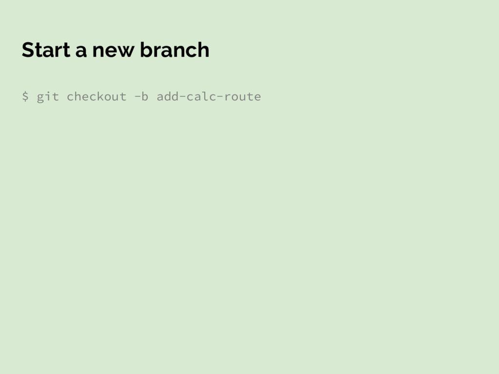 Start a new branch $ git checkout -b add-calc-r...