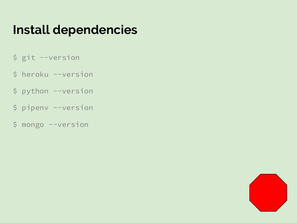 Install dependencies $ git --version $ heroku -...