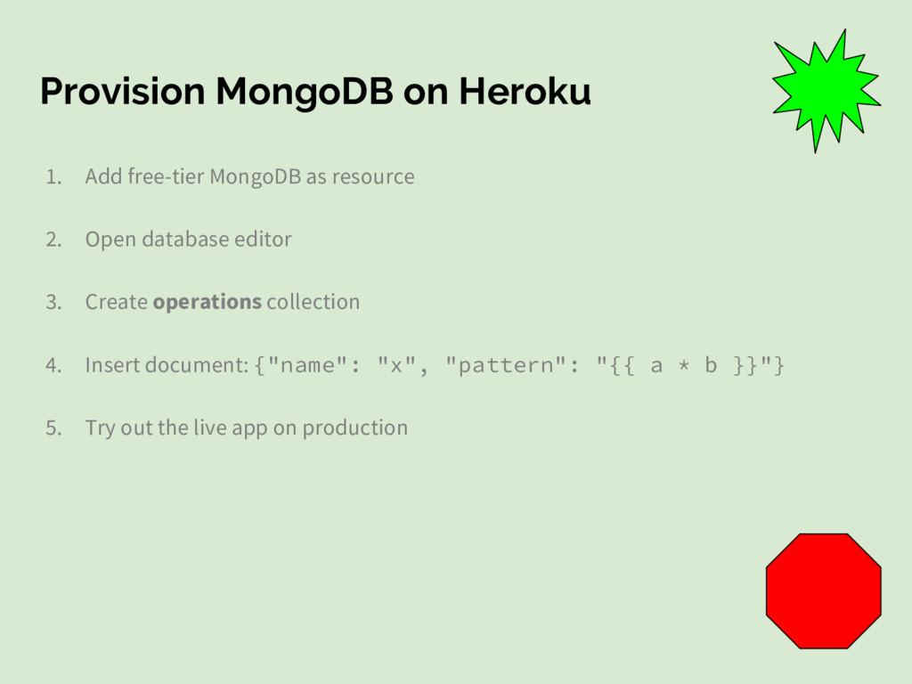 Provision MongoDB on Heroku 1. Add free-tier Mo...
