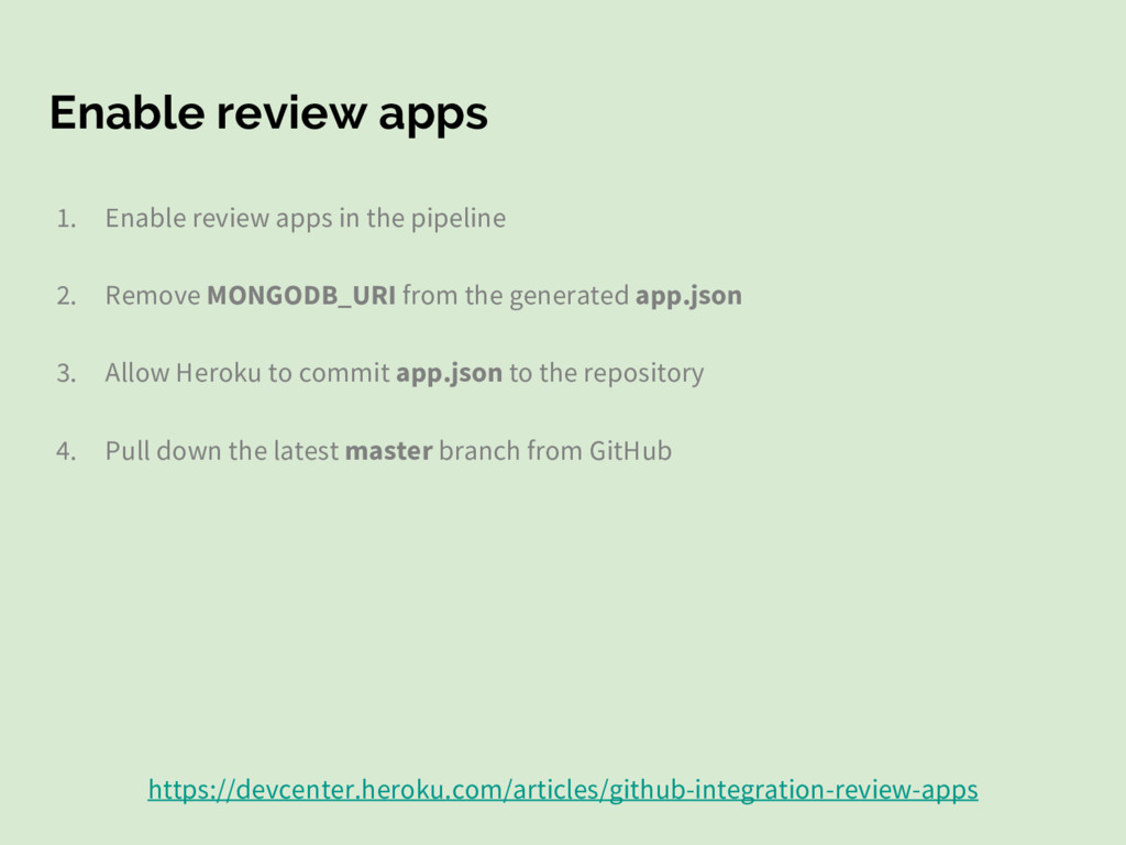 Enable review apps 1. Enable review apps in the...