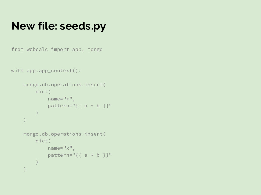 New file: seeds.py from webcalc import app, mon...