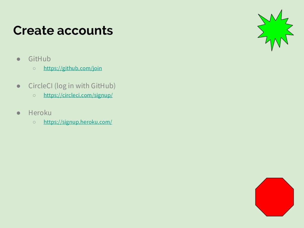 Create accounts ● GitHub ○ https://github.com/j...