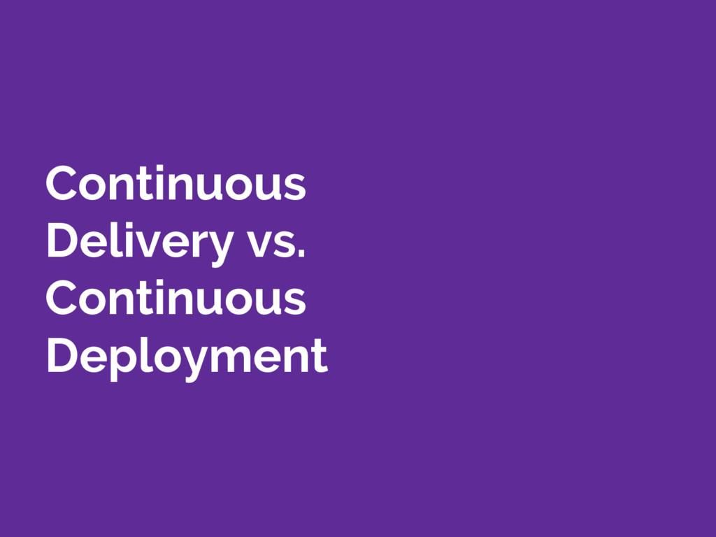 Continuous Delivery vs. Continuous Deployment